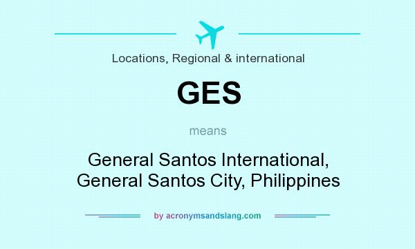 What does GES mean? It stands for General Santos International, General Santos City, Philippines