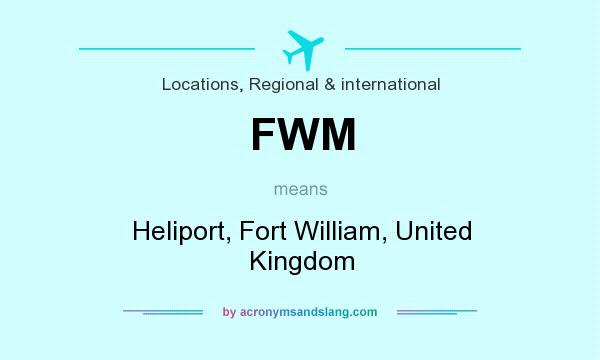 What does FWM mean? It stands for Heliport, Fort William, United Kingdom