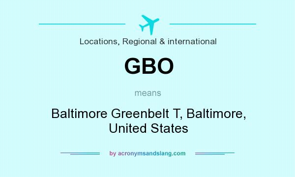 What does GBO mean? It stands for Baltimore Greenbelt T, Baltimore, United States