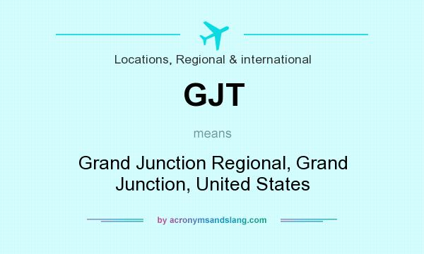 What does GJT mean? It stands for Grand Junction Regional, Grand Junction, United States