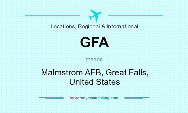 What does GFA mean? It stands for Malmstrom AFB, Great Falls, United States