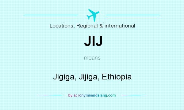 What does JIJ mean? It stands for Jigiga, Jijiga, Ethiopia