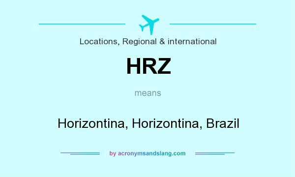 What does HRZ mean? It stands for Horizontina, Horizontina, Brazil