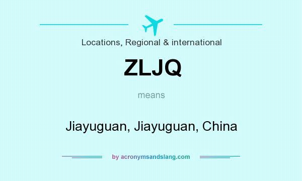 What does ZLJQ mean? It stands for Jiayuguan, Jiayuguan, China