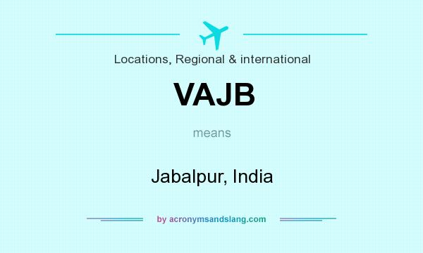 What does VAJB mean? It stands for Jabalpur, India