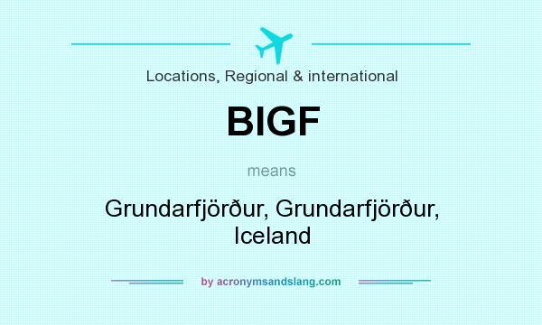 What does BIGF mean? It stands for Grundarfjörður, Grundarfjörður, Iceland