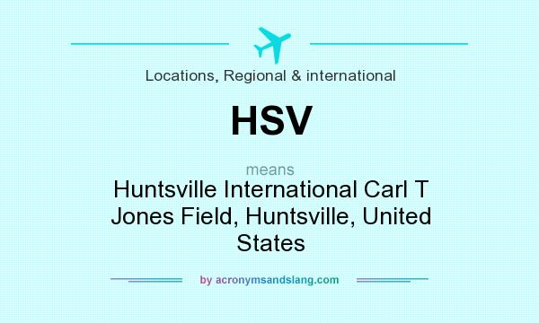What does HSV mean? It stands for Huntsville International Carl T Jones Field, Huntsville, United States