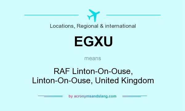 What does EGXU mean? It stands for RAF Linton-On-Ouse, Linton-On-Ouse, United Kingdom