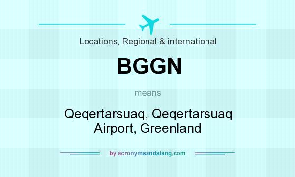What does BGGN mean? It stands for Qeqertarsuaq, Qeqertarsuaq Airport, Greenland