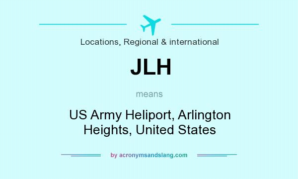 What does JLH mean? It stands for US Army Heliport, Arlington Heights, United States