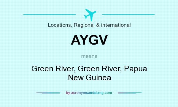 What does AYGV mean? It stands for Green River, Green River, Papua New Guinea