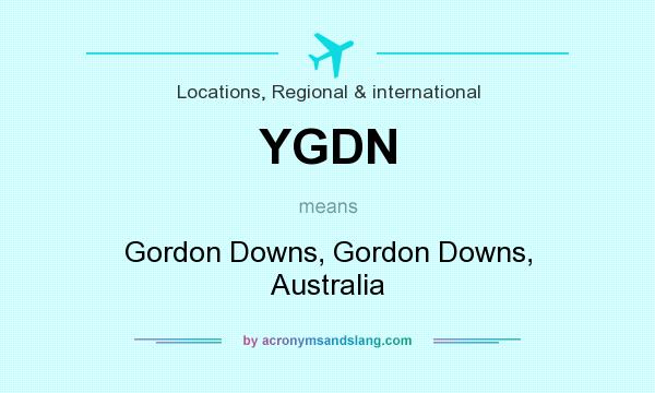 What does YGDN mean? It stands for Gordon Downs, Gordon Downs, Australia