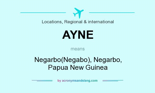 What does AYNE mean? It stands for Negarbo(Negabo), Negarbo, Papua New Guinea