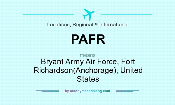 What does PAFR mean? It stands for Bryant Army Air Force, Fort Richardson(Anchorage), United States