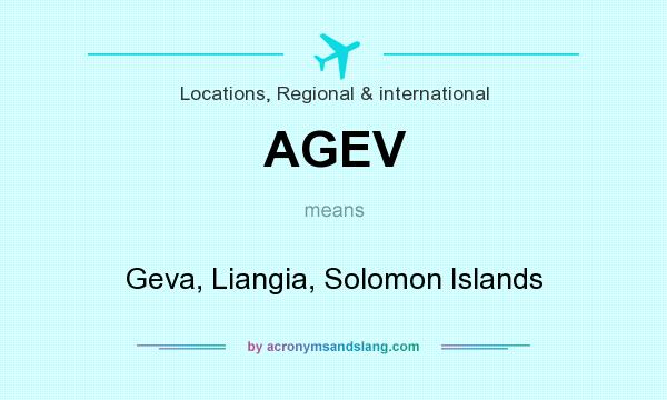 What does AGEV mean? It stands for Geva, Liangia, Solomon Islands