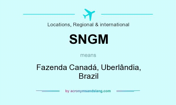 What does SNGM mean? It stands for Fazenda Canadá, Uberlândia, Brazil