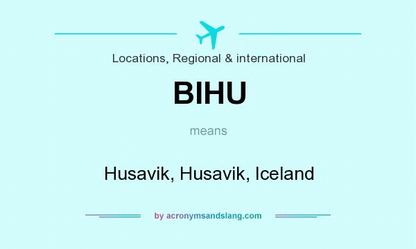 What does BIHU mean? It stands for Husavik, Husavik, Iceland