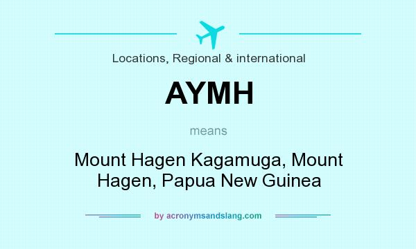 What does AYMH mean? It stands for Mount Hagen Kagamuga, Mount Hagen, Papua New Guinea