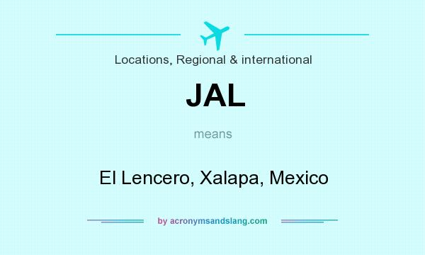 What does JAL mean? It stands for El Lencero, Xalapa, Mexico