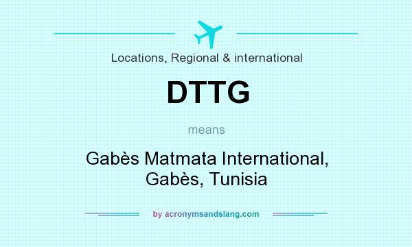 What does DTTG mean? It stands for Gabès Matmata International, Gabès, Tunisia