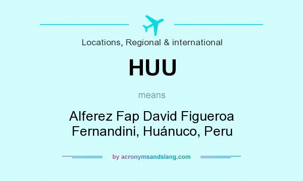 What does HUU mean? It stands for Alferez Fap David Figueroa Fernandini, Huánuco, Peru