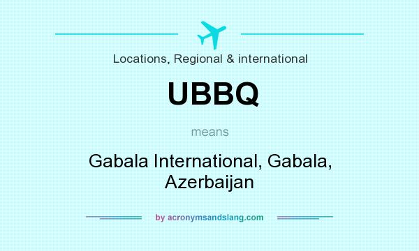 What does UBBQ mean? It stands for Gabala International, Gabala, Azerbaijan