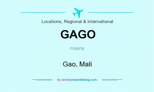 What does GAGO mean? It stands for Gao, Mali