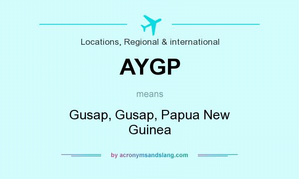 What does AYGP mean? It stands for Gusap, Gusap, Papua New Guinea