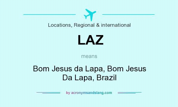 What does LAZ mean? It stands for Bom Jesus da Lapa, Bom Jesus Da Lapa, Brazil