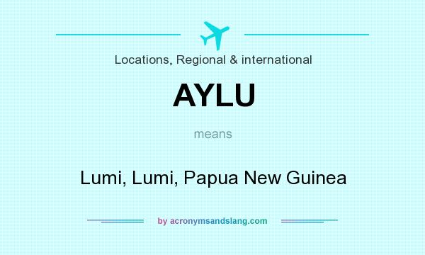 What does AYLU mean? It stands for Lumi, Lumi, Papua New Guinea