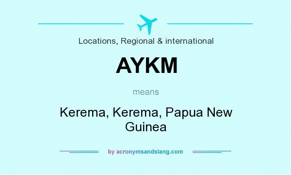 What does AYKM mean? It stands for Kerema, Kerema, Papua New Guinea
