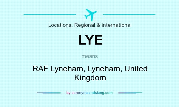 What does LYE mean? It stands for RAF Lyneham, Lyneham, United Kingdom