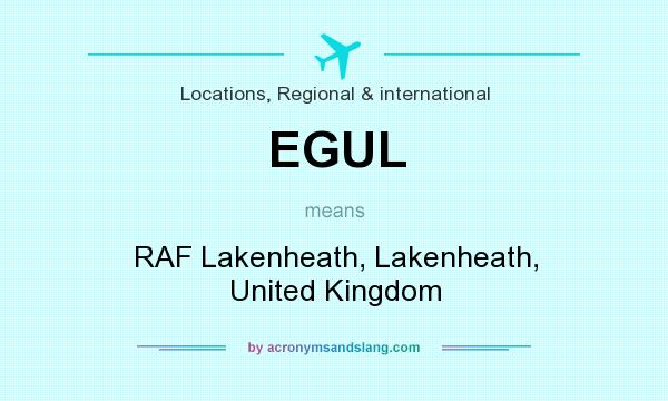 What does EGUL mean? It stands for RAF Lakenheath, Lakenheath, United Kingdom