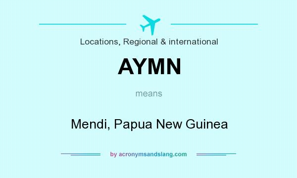 What does AYMN mean? It stands for Mendi, Papua New Guinea
