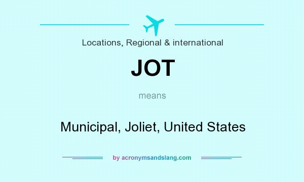 What does JOT mean? It stands for Municipal, Joliet, United States