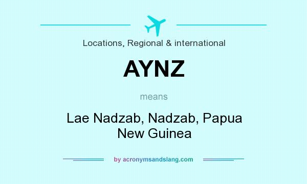 What does AYNZ mean? It stands for Lae Nadzab, Nadzab, Papua New Guinea