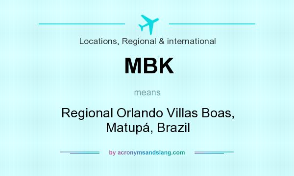 What does MBK mean? It stands for Regional Orlando Villas Boas, Matupá, Brazil