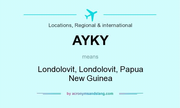 What does AYKY mean? It stands for Londolovit, Londolovit, Papua New Guinea