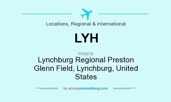 What does LYH mean? It stands for Lynchburg Regional Preston Glenn Field, Lynchburg, United States