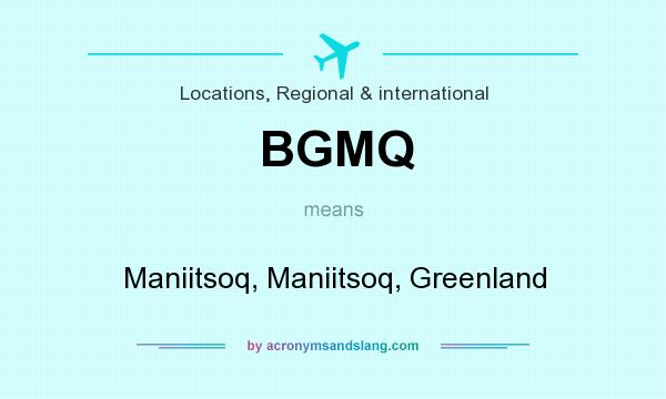 What does BGMQ mean? It stands for Maniitsoq, Maniitsoq, Greenland