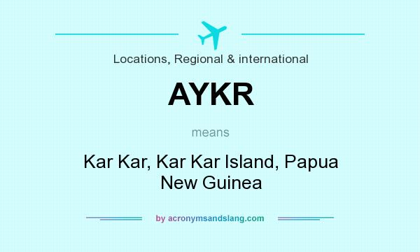 What does AYKR mean? It stands for Kar Kar, Kar Kar Island, Papua New Guinea