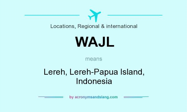 What does WAJL mean? It stands for Lereh, Lereh-Papua Island, Indonesia