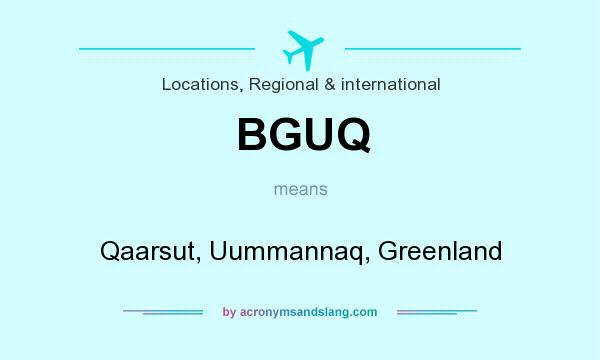 What does BGUQ mean? It stands for Qaarsut, Uummannaq, Greenland