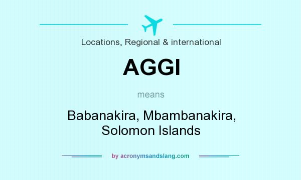 What does AGGI mean? It stands for Babanakira, Mbambanakira, Solomon Islands