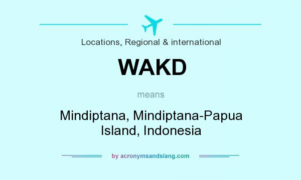 What does WAKD mean? It stands for Mindiptana, Mindiptana-Papua Island, Indonesia