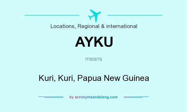What does AYKU mean? It stands for Kuri, Kuri, Papua New Guinea
