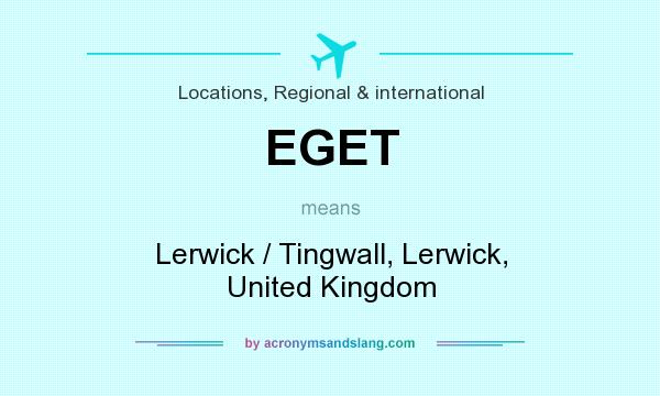 What does EGET mean? It stands for Lerwick / Tingwall, Lerwick, United Kingdom