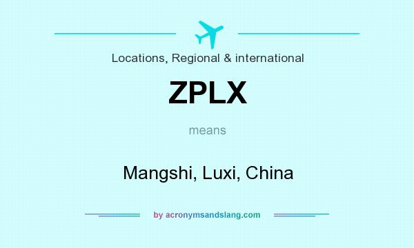 What does ZPLX mean? It stands for Mangshi, Luxi, China