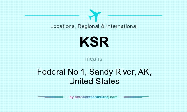 What does KSR mean? It stands for Federal No 1, Sandy River, AK, United States
