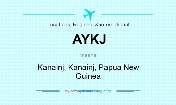 What does AYKJ mean? It stands for Kanainj, Kanainj, Papua New Guinea